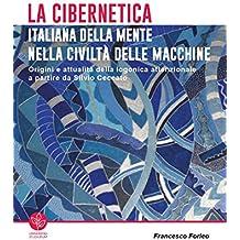 La cibernetica italiana della mente nella civiltà delle macchine. Origini e attualità della logonica attenzionale a partire da Silvio Ceccato