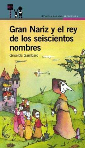 Gran Nariz y El Rey de Los 600 Nombres por Griselda Gambaro