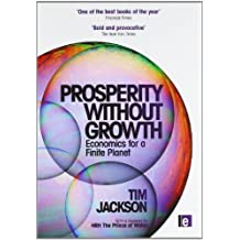Prosperity without Growth: Economics for a Finite Planet by Tim Jackson (2011-03-18)