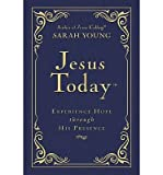 [(Jesus Today: Experience Hope Through His Presence)] [ By (author) Sarah Young ] [October, 2013]