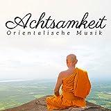 Achtsamkeit - orientalische Musik, buddhistische Musik, indische Musik für tiefe Entspannung