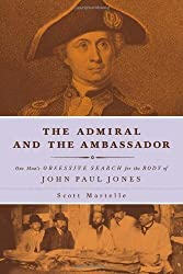 The Admiral and the Ambassador: One Man's Obsessive Search for the Body of John Paul Jones 1St Edition by Martelle, Scott (2014) Gebundene Ausgabe