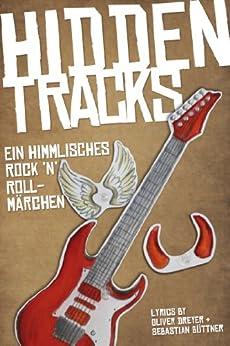 Hidden Tracks: Ein himmlisches Rock`n`Roll Märchen von [Dreyer, Oliver, Büttner, Sebastian]