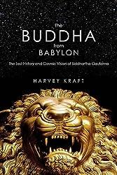 The Buddha from Babylon: The Lost History and Cosmic Vision of Siddhartha Gautama by Harvey Kraft (2014-05-06)
