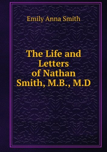 The life and letters of Nathan Smith, M.B., M.D (1914)