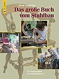 Das große Buch vom Stuhlbau: Ein Kompendium zum Holzhandwerk (HolzWerken)