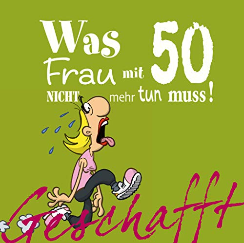 Geschafft: Geschafft! Was Frau mit 50 nicht mehr tun muss! - Geburtstags-e-geschenk-karten