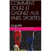 COMMENT JOUEZ ET GAGNEZ AUX PARIS SPORTIFS: Le guide