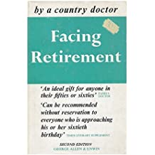 Facing retirement : a guide for the middle aged and elderly / by a country doctor [i.e. Gordon Scott]