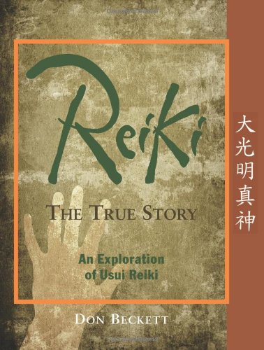 Reiki: The True Story: An Exploration of Usui Reiki