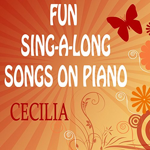Fun Sing-a-Long Songs on Piano: Cecilia
