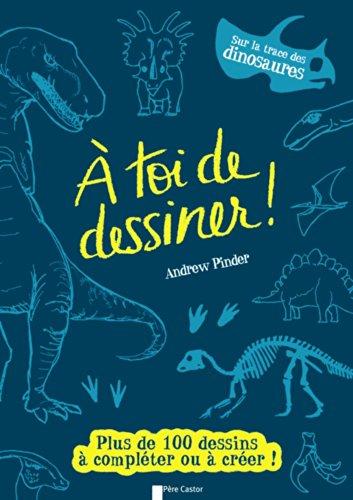 Sur la trace des dinosaures : Plus de 100 dessins à compléter ou à créer !