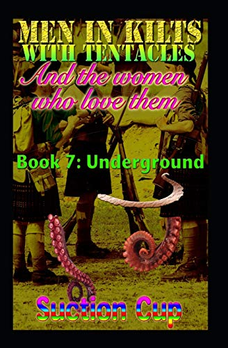 Men In Kilts With Tentacles and The Women Who Love Them - Book 7: Underground