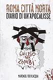 Roma città morta. Diario di un'apocalisse. Ediz. illustrata