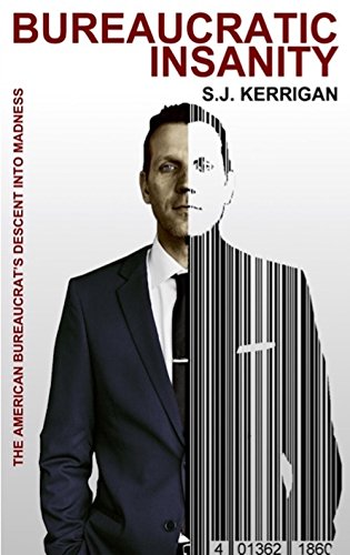 Bureaucratic Insanity: The American Bureaucrat's Descent into Madness (English Edition)