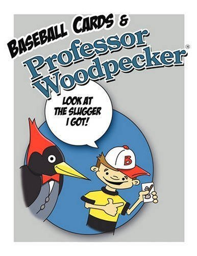 Baseball Cards & Professor Woodpecker: Wholesome, Fun Playful Book by Inc. H & T Imaginations Unlimited (2008-11-12)