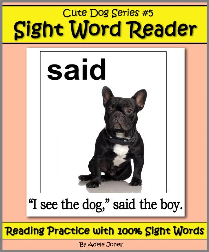 Cute Dog Reader #5 Sight Word Reader - Reading Practice with 100% Sight Words (Teach Your Child To Read Book 11)