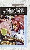 Guida ai luoghi del pesce a Torino
