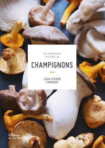 Les Meilleures recettes de champignons par Jean-pierre Fombeur