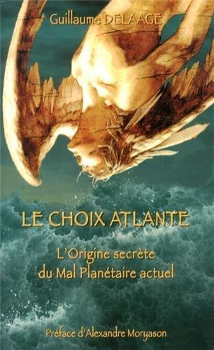 Le choix atlante : L'origine secrète du mal planétaire actuel de Delaage, Guillaume (2013) Broché
