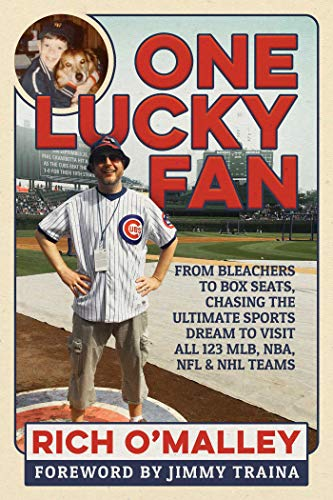 One Lucky Fan: From Bleachers to Box Seats, Chasing the Ultimate Sports Dream to Visit All 123 Mlb, Nba, NFL & NHL Teams