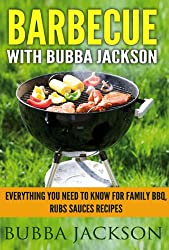 barbecue with bubba jackson: everything you need to know for family BBQ, rubs sauces recipes (English Edition)