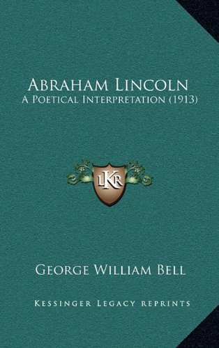 Abraham Lincoln: A Poetical Interpretation (1913)
