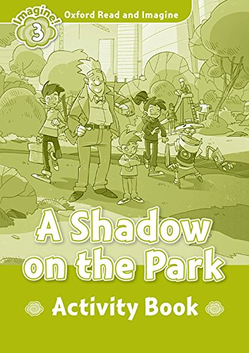 Oxford Read and Imagine 3. A Shadow on the Park Activity Book