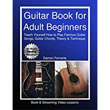 Guitar Book for Adult Beginners: Teach Yourself How to Play Famous Guitar Songs, Guitar Chords, Music Theory & Technique (Book & Streaming Video Lessons) (English Edition)