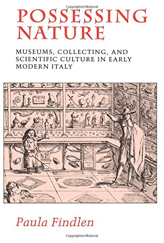 Possessing Nature: Museums, Collecting and Scientific Culture in Early Modern Italy (Studies on the History of Society and Culture)