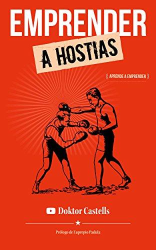 Emprender a hostias: Aprender a emprender (La consulta del Doktor Castells nº 2) por Jesús Castells Navarro