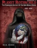 Planet Rothschild: The Forbidden History of the New World Order (1763-1939) (Planet Rothschild: The Forbidden History of the New World Order (1763-2015))