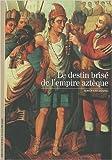 Le destin brisé de l'empire aztèque de Serge Gruzinski ( 14 octobre 2010 ) - Découvertes Gallimard (14 octobre 2010) - 14/10/2010