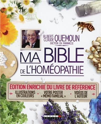 Ma Bible De L'homéopathie : Édition Enrichie Du Livre De Référence Avec Illustrations En Couleurs, Votre Poster Mémo Familial Et Des Vidéos De L'auteur