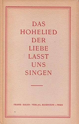 Das Hohelied der Liebe lasst uns singen !.