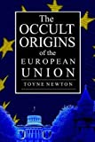 The Occult Origins of the European Union by Toyne Newton (2015-05-02)