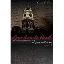 Love You to Death: Season 3: The Unofficial Companion to the Vampire Diaries by Crissy Calhoun (2012-09-26)