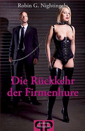 Die Rückkehr der Firmenhure: Sex, Leidenschaft, Lust und Erotik