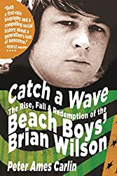 Catch a Wave: The Rise, Fall & Redemption of the Beach Boys' Brian Wilson