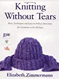 By Elizabeth Zimmermann Knitting without Tears: Basic Techniques and Easy-to-Follow Directions for Garments to Fit All Sizes (Knitting Without Tears SL 466)