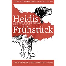 Learning German through Storytelling: Heidis Frühstück -  a detective story for German language learners (for intermediate and advanced students): Volume 5 (Baumgartner & Momsen)