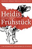 Heidis Frühstück: A Detective Story for German Language Learners for Intermediate and Advanced Students: Volume 5 (Learning German Through Storytelling)