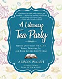 A Literary Tea Party: Blends and Treats for Alice, Bilbo, Dorothy, Jo, and Book Lovers Everywhere (English Edition)