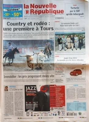 NOUVELLE REPUBLIQUE (LA) N? 19057 du 07-07-2007 TOURS - TORTUREE PAR LE SDF QU'ELLE HEBERGEAIT - COUNTRY ET RODEO UNE PREMIERE A TOURS - IMMOBILIER - LES PRIX PROGRESSENT MOINS VITE - EDITORIAL - LE CAMOUFLET DU CNE PAR FRANCOIS TARTARIN - AMBOISE - LE NOUVEAU GUIDE VERT FUTUR BEST-SELLER DE L'ETE - LOCHES - JUGEE TROP CHERE LA NOUVELLE PISCINE DEVRA ATTENDRE - RAYONS FRAIS - DES SPECTACLES A CONSOMMER SANS MODERATION - CANDIDE - L'ARGENT NE FAIT PAS LE BONHEUR - SOMMAIRE - LE FAIT DU JOUR - ...