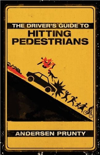 The Driver's Guide to Hitting Pedestrians by Andersen Prunty (9-Aug-2011) Paperback