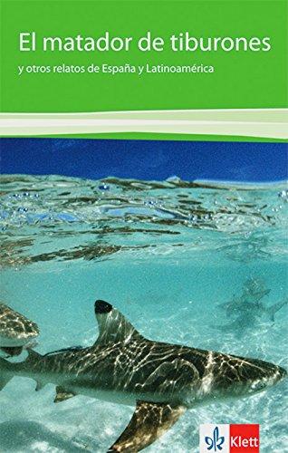 El matador de tiburones: Y otros relatos de España y Latinoamérica. Spanische Lektüre für das 4. Lernjahr. Originaltext mit Annotationen (Biblioteca Klett)