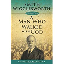 Smith Wigglesworth a Man Who Walked with God (Living Classics)