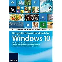 Das große Franzis Handbuch für Windows 10: Alles, was Sie zu Windows 10 wissen müssen!