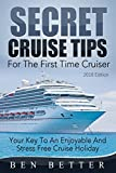 Secret Cruise Tips For The First Time Cruiser: Your Key To An Enjoyable And Stress Free Cruise Holiday