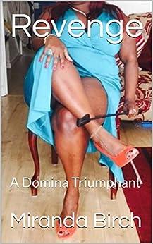 Revenge: A Domina Triumphant (Diary of a Dominant Divorcee Book 1) by [Birch, Miranda]